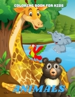 ANIMALS - Coloring Book For Kids: Sea Animals, Farm Animals, Jungle Animals, Woodland Animals and Circus Animals Cover Image