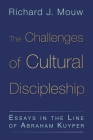 The Challenges of Cultural Discipleship: Essays in the Line of Abraham Kuyper Cover Image
