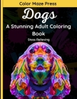 Dogs - A Stunning Adult Coloring Book: 30 Beautiful & Very Detailed Designs of German Shepherds, German Boxers, Bulldogs, Pomeranians, Pinschers, Dalm Cover Image