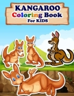 KANGAROO Coloring Book For Kids: Animals Coloring Book Best Gift for your Kids who Loves Kangaroo Cover Image