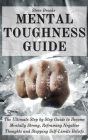 Mental Toughness Guide: The Ultimate Step by Step Guide to Become Mentally Strong, Reframing Negative Thoughts and Stopping Self-Limits Belief Cover Image