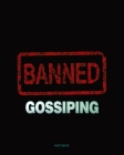 Gossiping Banned - Whoever Gossips to You, Will Gossip About You Notebook College Ruled Cover Image