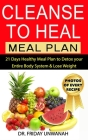 Cleanse to Heal Meal Plan: 21 Days Healthy Meal Plan to Detox your Entire Body System & Lose Weight Cover Image
