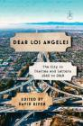 Dear Los Angeles: The City in Diaries and Letters, 1542 to 2018 Cover Image