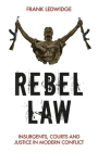 Rebel Law: Insurgents, Courts and Justice in Modern Conflict Cover Image