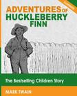 Adventures of Huckleberry Finn: The Bestselling Children Story (Illustrated) Cover Image