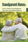 Grandparent Names: How To Find A Good Nickname That Your Grandchild Will Love: Trendy Grandma Names Cover Image