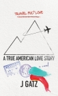 Travel Fuck Love: A True American Love Story Cover Image