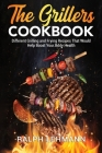 The Grillers Cookbook: Different Grilling and Frying Recipes That Would Help Boost Your Body Health Cover Image