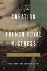The Creation of the French Royal Mistress: From Agnès Sorel to Madame Du Barry Cover Image