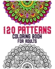 120 Patterns Coloring Book For Adults: mandala coloring book for kids, adults, teens, beginners, girls: 120 amazing patterns and mandalas coloring boo Cover Image