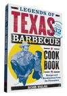 Legends of Texas Barbecue Cookbook: Recipes and Recollections from the Pitmasters, Revised & Updated with 32 New Recipes! Cover Image
