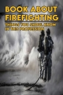 Book About Firefighting: Things You Shoul Know In This Profession: Fire Service Career Progression Cover Image