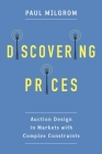 Discovering Prices: Auction Design in Markets with Complex Constraints (Kenneth J. Arrow Lecture) Cover Image