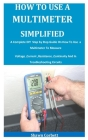 How To Use A Multimeter Simplified: A Complete DIY Step by Step Guide On How To Use a Multimeter To Measure Voltage, Current, Resistance, Continuity A Cover Image