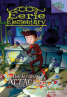 The Art Show Attacks!: A Branches Book (Eerie Elementary #9) (Library Edition) Cover Image