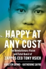 Happy at Any Cost: The Revolutionary Vision and Fatal Quest of Zappos CEO Tony Hsieh Cover Image