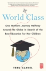 World Class: One Mother's Journey Halfway Around the Globe in Search of the Best Education for Her Children Cover Image