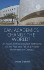 Can Academics Change the World?: An Israeli Anthropologist's Testimony on the Rise and Fall of a Protest Movement on Campus (Easa #39) Cover Image