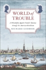 World of Trouble: A Philadelphia Quaker Family's Journey through the American Revolution (The Lewis Walpole Series in Eighteenth-Century Culture and History) Cover Image