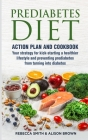 Prediabetes Diet: 2 Books in 1 Action Plan and Cookbook. Your strategy for kick-starting a healthier lifestyle and preventing prediabete Cover Image