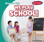 We Play School! (Ways to Play) Cover Image