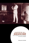 Imperial Medicine: Patrick Manson and the Conquest of Tropical Disease Cover Image