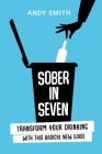 Sober in Seven: Transform Your Drinking with this Radical New Guide Cover Image