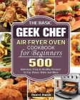 The Basic Geek Chef Air Fryer Oven Cookbook for Beginners Cover Image