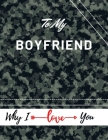 To My Boyfriend Why I Iove You: Valentine's Day Notebook Gift Love Messages Journal Love Notes Dairy (8,5 x 11 ) 100 Pages Blank Grid Notebook Cover Image