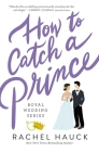 How to Catch a Prince (Royal Wedding #3) Cover Image