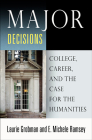 Major Decisions: College, Career, and the Case for the Humanities Cover Image