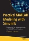 Practical MATLAB Modeling with Simulink: Programming and Simulating Ordinary and Partial Differential Equations Cover Image