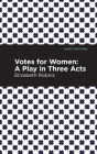 Votes for Women: A Play in Three Acts Cover Image