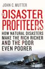 The Disaster Profiteers: How Natural Disasters Make the Rich Richer and  the Poor Even Poorer Cover Image