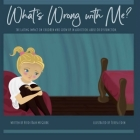 What's Wrong With Me?: The Lasting Impact on Children who Grow up in Addiction, Abuse or Dysfunction. Cover Image