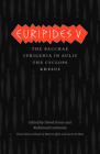 Euripides V: Bacchae/Iphigenia in Aulis/The Cyclops/Rhesus (Complete Greek Tragedies) Cover Image