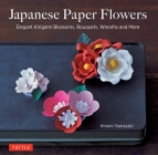 Japanese Paper Flowers: Elegant Kirigami Blossoms, Bouquets, Wreaths and More Cover Image