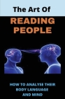 The Art Of Reading People: How To Analyse Their Body Language And Mind: How To Read Someone'S Personality Cover Image
