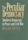 The Peculiar Democracy: Southern Democrats in Peace and Civil War Cover Image