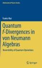 Quantum F-Divergences in Von Neumann Algebras: Reversibility of Quantum Operations (Mathematical Physics Studies) Cover Image