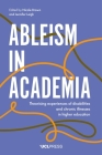 Ableism in Academia: Theorising Experiences of Disabilities and Chronic Illnesses in Higher Education Cover Image