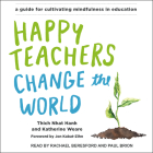 Happy Teachers Change the World: A Guide for Cultivating Mindfulness in Education Cover Image
