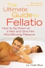 The Ultimate Guide to Fellatio: How to Go Down on a Man and Give Him Mind-Blowing Pleasure (Ultimate Guides (Cleis)) Cover Image