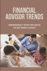 Financial Advisor Trends: Surprisingly Effective Ways To Get More Clients: Increase Customer Base Cover Image
