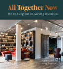 All Together Now: The Co-Living and Co-Working Revolution Cover Image