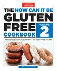 The How Can It Be Gluten Free Cookbook Volume 2: New Whole-Grain Flour Blend, 75+ Dairy-Free Recipes Cover Image