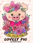 Lovely Pig Coloring Book: Adorable Animals Adults Coloring Book Stress Relieving Designs Patterns Cover Image