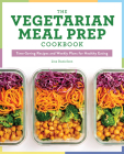 The Vegetarian Meal Prep Cookbook: Time-Saving Recipes and Weekly Plans for Healthy Eating Cover Image