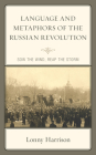 Language and Metaphors of the Russian Revolution: Sow the Wind, Reap the Storm (Crosscurrents: Russia's Literature in Context) Cover Image